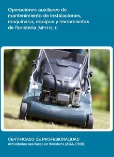 MF1112_1 - Operaciones auxiliares de mantenimiento de instalaciones, maquinaria, equipos y herramientas de floristería.