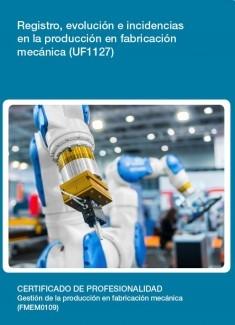 UF1127 - Registro, evolución e incidencias en la producción en fabricación mecánica