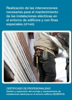 UF1445 - Realización de las intervenciones necesarias para el mantenimiento de las instalaciones eléctricas en el entorno de edificios y con fines especiales