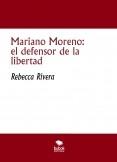 Mariano Moreno: el defensor de la libertad