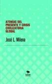 ATONÍAS DEL PRESENTE Y CRISIS CIVILIZATORIA GLOBAL