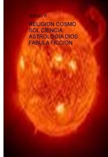 RELIGION COSMO SOL CIENCIA ASTROLOGIA DIOS FABULA FICCION