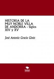 HISTORIA DE LA MUY NOBLE VILLA DE ANDORRA - Siglos XIV y XV