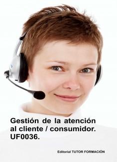 Gestión de la atención al cliente / consumidor. UF0036. (Ed. 2019)