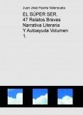 EL SÚPER SER, 47 Relatos Breves  Narrativa Literaria Y Autoayuda Volumen 1.