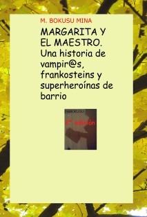 MARGARITA Y EL MAESTRO. Una historia de vampir@s, frankosteins y superheroínas de barrio