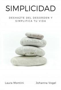 Simplicidad: Deshazte del desorden y simplifica tu vida