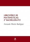 LIBROVÍDEO DE MATEMÁTICAS: NIVEL IV-2º BACHILLERATO
