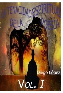 La tenacidad espiritual de la poesía (vol. I)