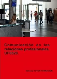 Comunicación en las relaciones profesionales. UF0520.