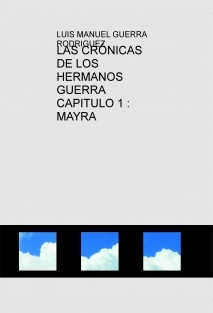 LAS CRÓNICAS DE LOS HERMANOS GUERRA CAPITULO 1 : MAYRA