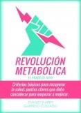 Revolución Metabólica - Criterios básicos para recuperar la salud: puntos claves que debe considerar en su alimentación para empezar a mejorar