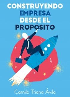 CONSTRUYENDO EMPRESA DESDE EL PROPÓSITO