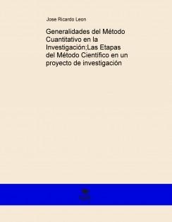 Generalidades del Método Cuantitativo en la Investigación;Las Etapas del Método Científico en un proyecto de investigación