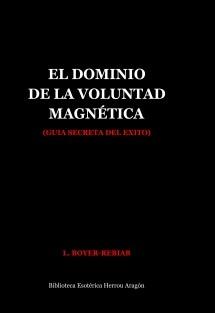 El Dominio de la Voluntad Magnética (guía secreta del éxito)