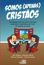 Libro Somos (apenas) cristãos: Um diálogo sobre um novo rumo para arminianos e calvinistas em favor da unidade da igreja, autor GodBooks