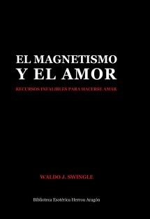 El Magnetismo y el Amor. Recursos infalibles para hacerse amar