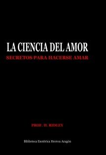 La Ciencia del Amor. Secretos para hacerse amar