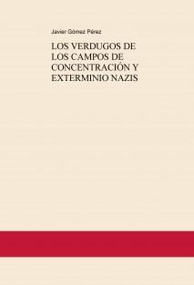LOS VERDUGOS DE LOS CAMPOS DE CONCENTRACIÓN Y EXTERMINIO NAZIS