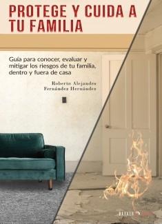 PROTEGE Y CUIDA A TU FAMILIA: Guía para conocer, evaluar y mitigar los riesgos de tu familia, dentro y fuera de casa.