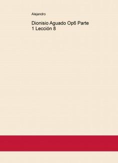 Dionisio Aguado Op6 Parte 1 Lección 8