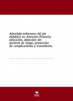 Abordaje enfermero del pie diabético en Atención Primaria: educación, detección del paciente de riesgo, prevención de complicaciones y tratamiento.