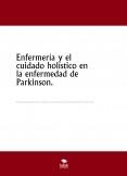 Enfermería y el cuidado holístico en la enfermedad de Parkinson.