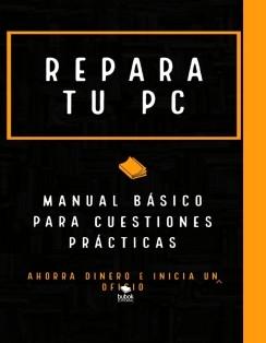 REPARA TU PC - MANUAL BASICO PARA CUESTIONES PRÁCTICAS