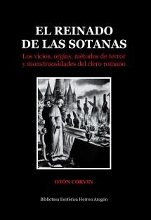 El reinado de las sotanas. Los vicios, orgías, métodos de terror y monstruosidades del clero romano