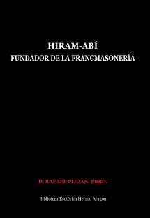 Hiram-Abí. Fundador de la Francmasonería