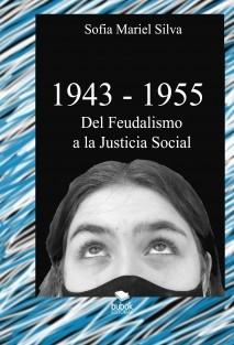 1943-1955 - Del Feudalismo a la Justicia Social