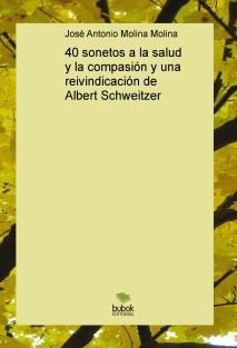 40 sonetos a la salud y la compasión y una reivindicación de Albert Schweitzer