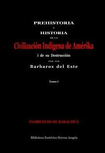 Prehistoria e Historia de la Civilización Indígena de Amérika i su destrucción por los barbaros del este. Tomo I