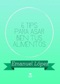 6 Tips para asar bien tus alimentos