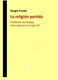 LA RELIGIÓN PARTIDA. Problemas del diálogo interreligioso en el siglo XXI