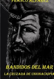Bandidos Del Mar, La cruzada de Unionaciopia
