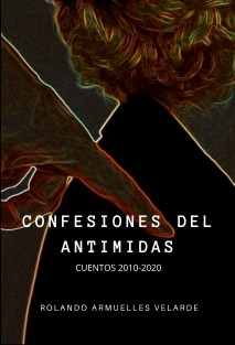 Confesiones del Antimidas (Cuentos 2010 - 2020)