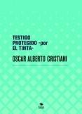 TESTIGO PROTEGIDO -por EL TINTA-