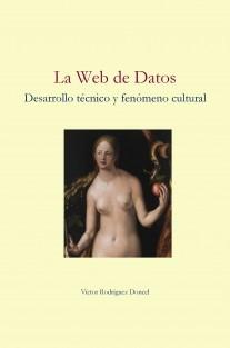 La Web de Datos. Desarrollo técnico y fenómeno cultural.