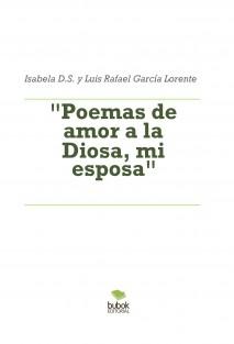 """""""Poemas de amor a la Diosa, mi esposa"""""""