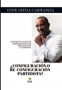 PARTIDOS POLÍTICOS DERIVADOS DE LOS DIALOGOS DE LA HABANA: ¿CONFIGURACIÓN O RE-CONFIGURACIÓN PARTIDISTA?
