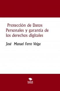Protección de Datos Personales y garantía de los derechos digitales