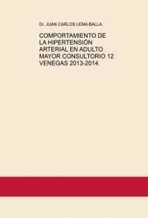 COMPORTAMIENTO DE LA HIPERTENSIÓN ARTERIAL EN ADULTO MAYOR CONSULTORIO 12 VENEGAS 2013-2014.