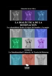 LA DIALÉCTICA DE LA DOMINACIÓN - LA COLONIALIDAD DESDE EL ORIGEN DEL HOMBRE Y LA MUJER - TOMO II