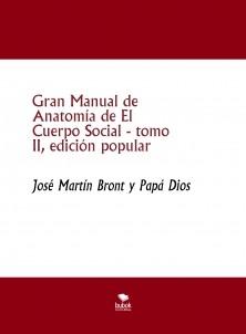 Gran Manual de Anatomía de El Cuerpo Social, tomo II, edición popular