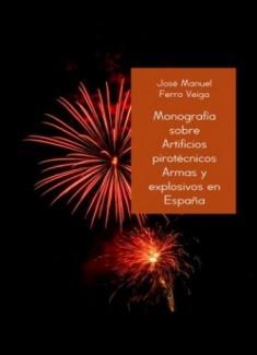 MONOGRAFÍA SOBRE ARTIFICIOS PIROTÉCNICOS ARMAS Y EXPLOSIVOS EN ESPAÑA