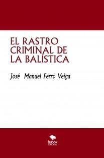 EL RASTRO CRIMINAL DE LA BALÍSTICA