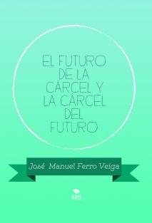 EL FUTURO DE LA CÁRCEL Y LA CÁRCEL DEL FUTURO