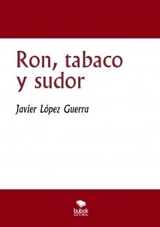 Ron, tabaco y sudor