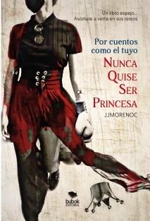 Por cuentos como el tuyo nunca quise ser princesa
